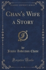 Chan's Wife a Story (Classic Reprint)