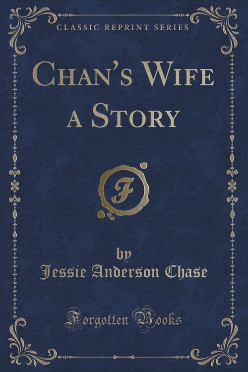 Chan's Wife a Story (Classic Reprint) Chase Jessie Anderson