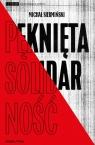 Pęknięta Solidarność. Inteligencja opozycyjna a robotnicy 1964-1981 /  Książka i Prasa