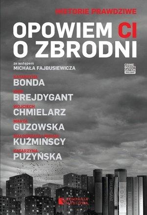 Opowiem ci o zbrodni Igor Brejdygant, Katarzyna Bonda, Michał Kuźmiński, Małgorzata Kuźmińska, Marta Guzowska, Wojciech Chmielarz, Katarzyna Puzyńska