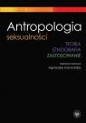 Antropologia seksualnościTeoria Etnografia Zastosowanie