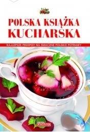 Polska książka kucharska. Najlepsze przepisy na smaczne polskie potrawy praca zbiorowa