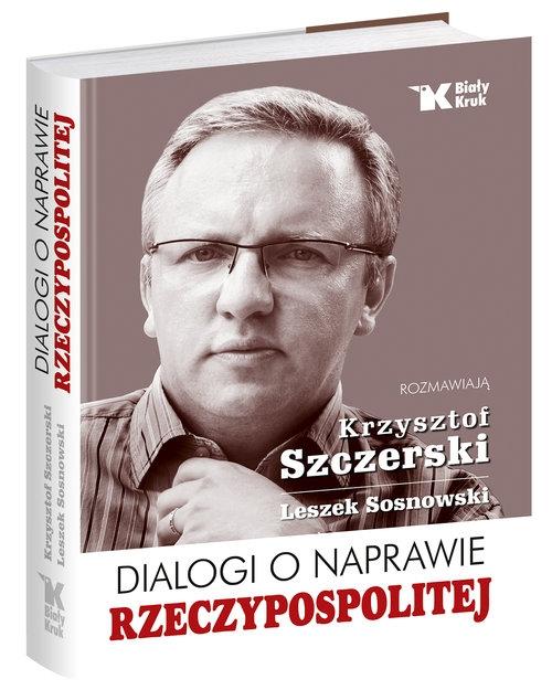 Dialogi o naprawie Rzeczypospolitej Szczerski Krzysztof, Sosnowski Leszek
