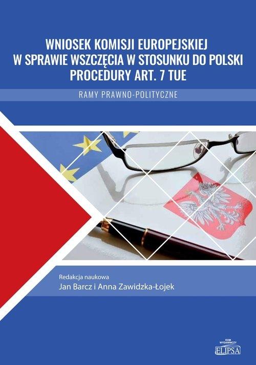 Wniosek Komisji Europejskiej w sprawie wszczęcia w stosunku do Polski procedury art. 7 TUE Balcerek-Kosiarz Marta