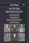 Słownik biograficzny oficerów polskich drugiej połowy XVII w. Tom 3 Wagner Marek