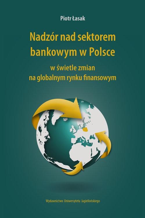 Nadzór nad sektorem bankowym w Polsce Łasak Piotr
