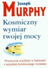 Kosmiczny wymiar twojej mocyPozytywne myślenie w harmonii z umysłem Murphy Joseph