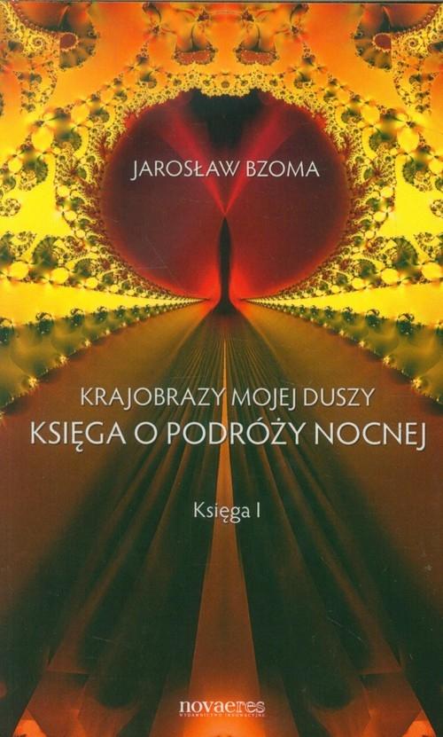 Krajobrazy mojej duszy Księga o podróży nocnej Księga 1 Bzoma Jarosław