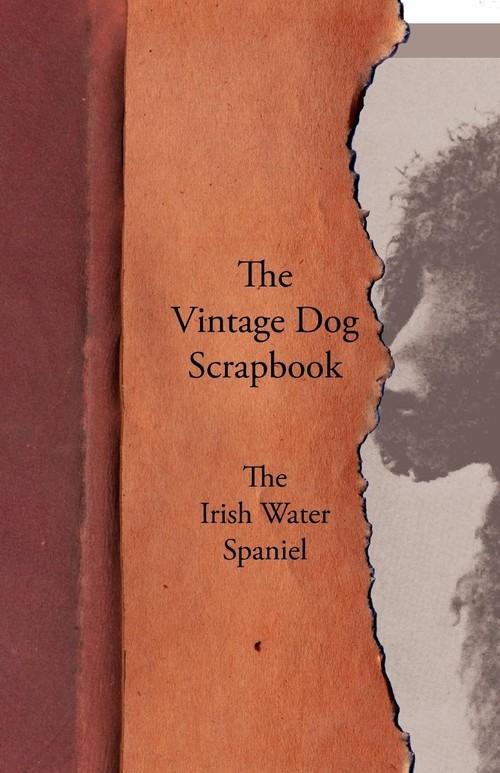 The Vintage Dog Scrapbook - The Irish Water Spaniel Various