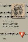 Eucharystia w Kl Dachau Ks. Sławomir Kęszka