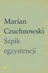 Szpik egzystencji Czuchnowski Marian