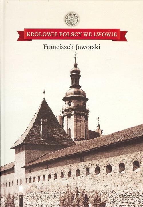 Królowie polscy we Lwowie Jaworski Franciszek