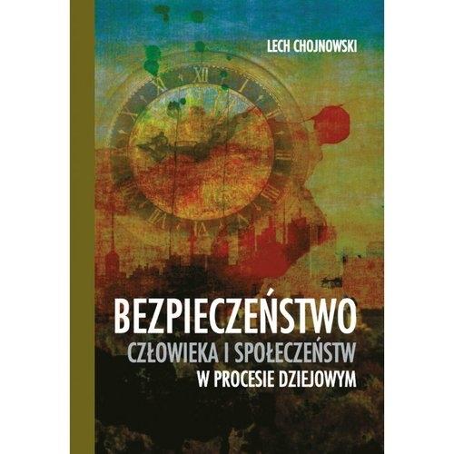 Bezpieczeństwo człowieka i społeczeństw w procesie dziejowym Chojnowski Lech
