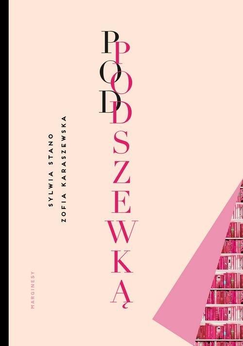 Pod podszewką Stano-Strzałkowska Sywia, Karaszewska Zofia