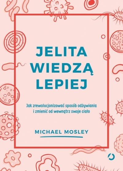 Jelita wiedzą lepiej Michael Mosley