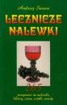Lecznicze nalewki 265 przepisów na nalewski, likiery, wina, wódki, miody Sarwa Andrzej