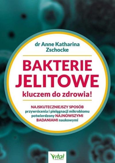 Bakterie jelitowe kluczem do zdrowia! Najskuteczniejszy sposób przywrócenia  i pielęgnacji mikrobiomu potwierdzony najnowszymi badaniami naukowymi Zschocke Anne Katharina
