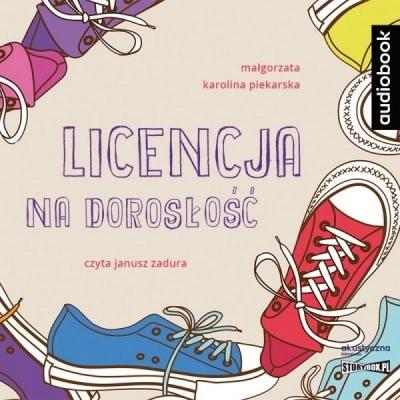 Licencja na dorosłość. (Audiobook) Małgorzata Karolina Piekarska