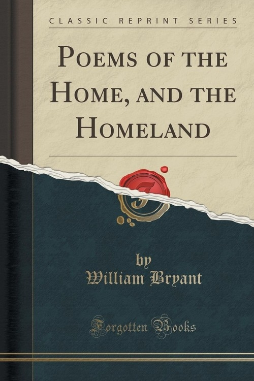 Poems of the Home, and the Homeland (Classic Reprint) Bryant William