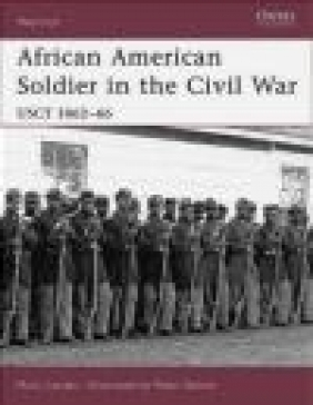 African American Soldier in the American Civil War Mark Lardas, M Lardas
