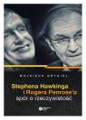 Stephena Hawkinga i Rogera Penrose'a spór o rzeczywistość P. Grygiel Wojciech