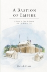 A Bastion of Empire - A Story of Fort St. Joseph and the War of 1812 Clark David B.