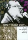 Zostały jeszcze pieśni Jacek Kaczmarski wobec tradycji