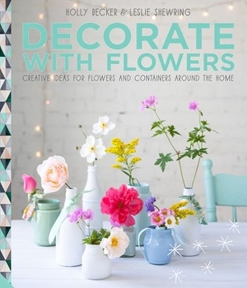 Decorate with Flowers Becker Holly, Shewring Leslie