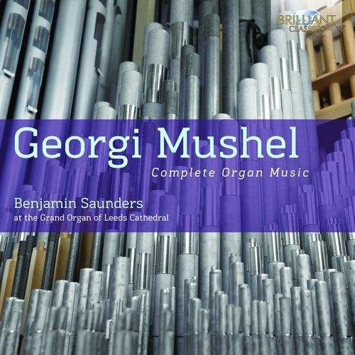 Mushel: Complete Organ Music Benjamin Saunders