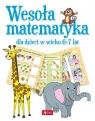 Wesoła matematyka dla dzieci w wieku 6-7 lat Praca zbiorowa