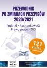 Przewodnik po zmianach przepisów 2020/2021 Podatki Rachunkowość Prawo Pracy