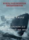 Burza nad Morzem Śródziemnym T.5 Gdy Włochów już w tej wojnie nie Franz Maciej