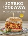 Szybko i zdrowo Fast food w wersji fit Wrzosek Michał