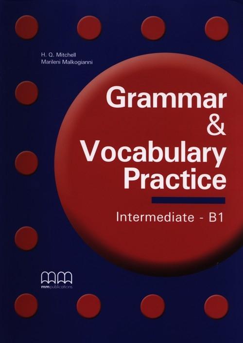 Grammar & Vocabulary Practice. Intermediate B1 Mitchell H.Q., Malkogianni Marileni