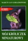Mój króliczek miniaturowy Gorazdowski Marcin Jan
