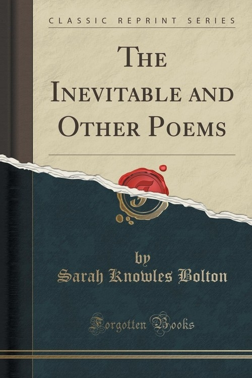 The Inevitable and Other Poems (Classic Reprint) Bolton Sarah Knowles