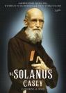 Bł Solanus Casey Amerykański ojciec Pio, którego cuda odmieniają M. Odell Catherine