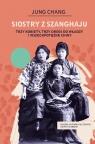 Siostry z Szanghaju. Trzy kobiety, trzy drogi do władzy i wszechpotężne Chiny