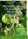 Przygotowanie i planowanie produkcji ogrodniczej Część 1 Podręcznik