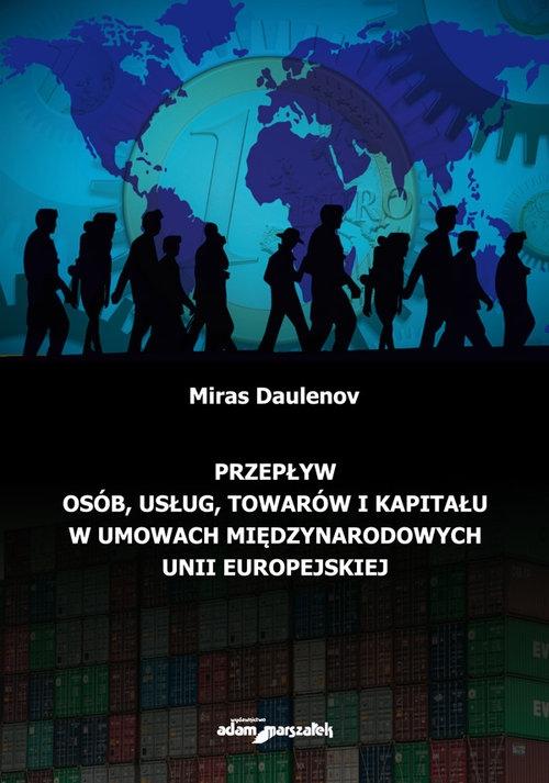 Przepływ osób, usług, towarów i kapitału w umowach międzynarodowych Unii Europejskiej Daulenov Miras