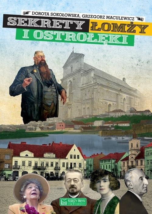 Sekrety Łomży i Ostrołęki Sokołowska Dorota, Maculewicz Grzegorz
