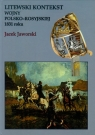 Litewski kontekst wojny polsko rosyjskiej 1831 roku Jaworski Jacek