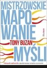 Mistrzowskie mapowanie myśli Podręcznik użytkownika najpotężniejszego Tony Buzan