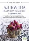 Ajurweda dla początkujących. 3-tygodniowy plan przywrócenia zdrowia i samopoczucia za pomocą jogi, aromaterapii, medytacji, sezonowego oczyszczania i ajurwedyjskich potraw