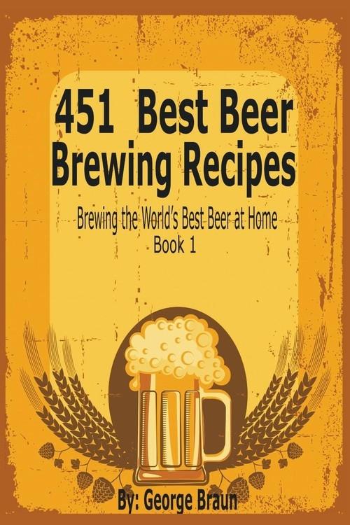 451 Best Beer Brewing Recipes Braun George