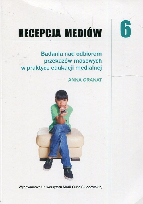 Recepcja mediów 6 Badania nad odbiorem przekazów masowych w praktyce edukacji medialnej Granat Anna