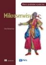 Mikroserwisy Wzorce z przykładami w języku Java Richardson Chris