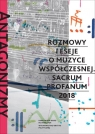 Antagonizmy kontrolowane Rozmowy i eseje o muzyce współczesnej Sacrum