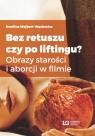 Bez retuszu czy po liftingu?Obrazy starości i aborcji w filmie Wejbert-Wąsiewicz Ewelina