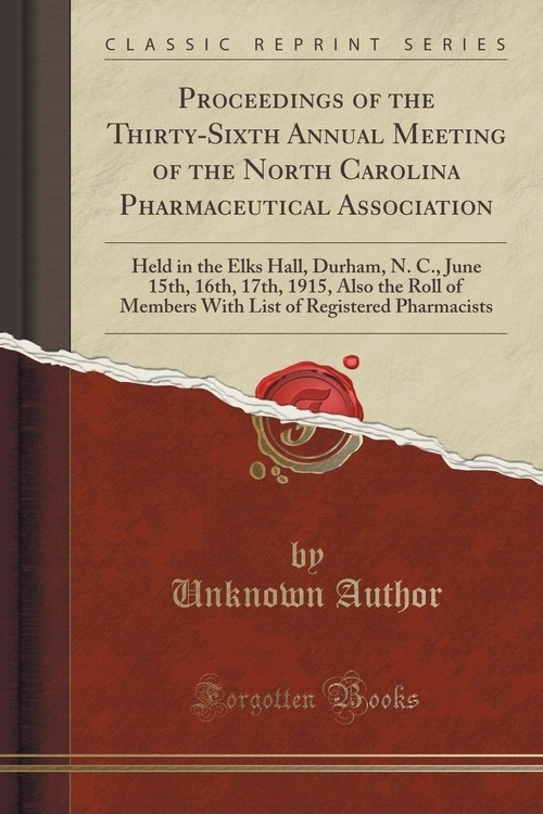 Proceedings of the Thirty-Sixth Annual Meeting of the North Carolina Pharmaceutical Association Author Unknown